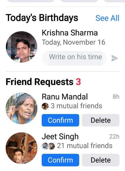 🎙रानू मंडल: उभरता सितारा😍 - Today ' s Birthdays See All Krishna Sharma Today , November 16 Write on his time > Friend Requests 3 Ranu Mandal 3 mutual friends 8h Confirm Delete Jeet Singh 22h 29 21 mutual friends Confirm Delete - ShareChat