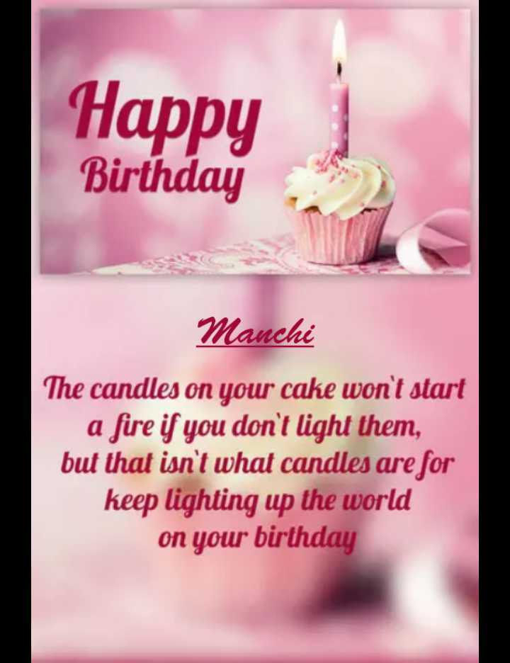🎤 राहत फ़तह अली खान सांग्स - Happy Birthday Manchi The candles on your cake won ' t start a fire if you don ' t light them , but that isn ' t what candles are for keep lighting up the world on your birthday - ShareChat