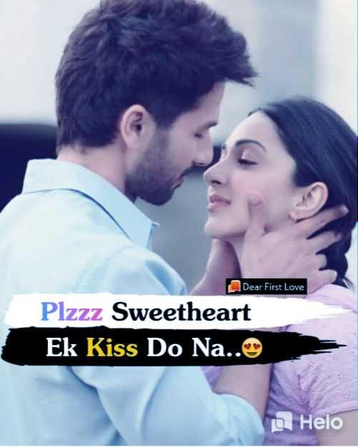 🎶 रोमांटिक गाने - Dear First Love Plzzz Sweetheart Ek Kiss Do Na . . - ShareChat