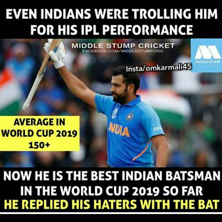 🏏रोहित शर्मा - EVEN INDIANS WERE TROLLING HIM FOR HIS IPL PERFORMANCE MIDDLE STUMP CRICKET FACEBOOK . COM / MIDDLESTUMPCRIC MIDDLE STUMP Insta / omkarmali45 AVERAGE IN WORLD CUP 2019 150 + NDIA NOW HE IS THE BEST INDIAN BATSMAN IN THE WORLD CUP 2019 SO FAR HE REPLIED HIS HATERS WITH THE BAT - ShareChat