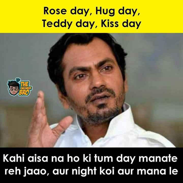 लव फीलिंग 💓 - Rose day , Hug day , Teddy day , Kiss day THEL ENGINEER BRO Kahi aisa na ho ki tum day manate reh jado , aur night koi aur mana le - ShareChat