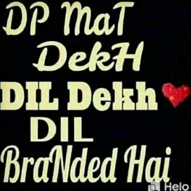 💖लव स्टेटस 💞 - DP Mat Dekh DIL Dekh DIL BraNded Hai - ShareChat