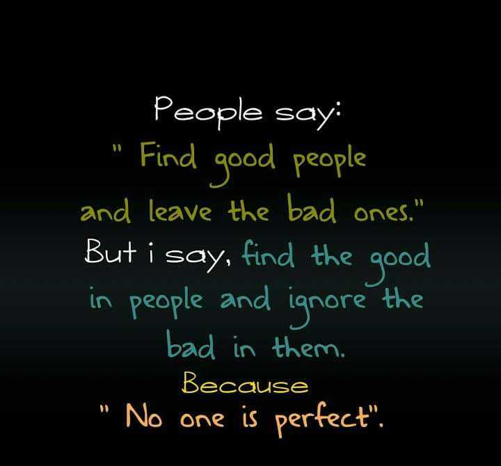 👍लाईफ कोट्स - People say : Find good people and leave the bad ones . But i say , find the good in people and ignore the bad in them . Because No one is perfect . - ShareChat