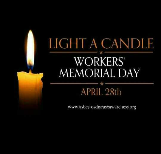 ⚒ वर्कर्स मेमोरियल डे - LIGHT A CANDLE WORKERS MEMORIAL DAY - * APRIL 28th www . asbestosdiseaseawareness . org - ShareChat