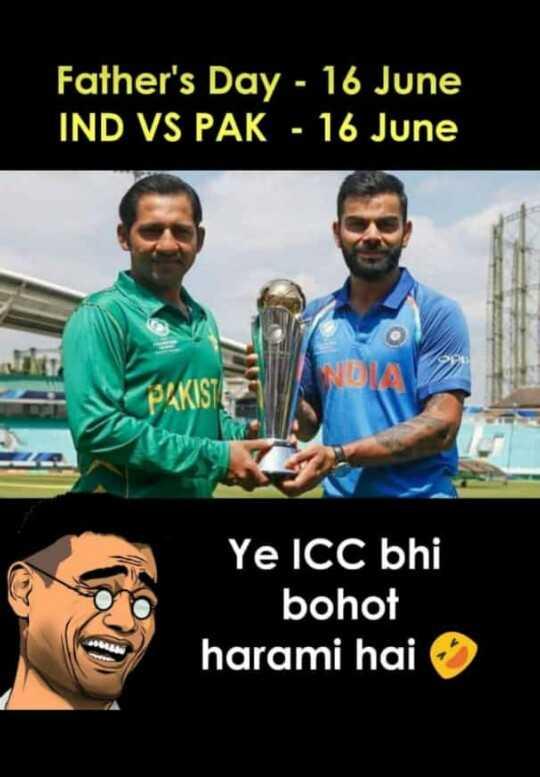 🏏 वर्ल्ड कप जोक्स 😅 - Father ' s Day - 16 June ' IND VS PAK - 16 June NOVO PAKIST Ye ICC bhi bohot harami hai - ShareChat