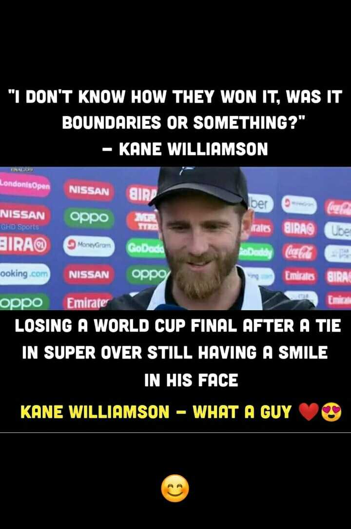 📅वर्ल्ड कप टाईम टेबल - I DON ' T KNOW HOW THEY WON IT , WAS IT BOUNDARIES OR SOMETHING ? - KANE WILLIAMSON Londonis Open NISSAN ber NISSAN GHD Sports rales NISSAN SIRA QIRD орро BIRA Ube BIRA MoneyGram GoDadio Daddy ooking . com oppg Emirates oppo Emirate Emica LOSING A WORLD CUP FINAL AFTER A TIE IN SUPER OVER STILL HAVING A SMILE IN HIS FACE KANE WILLIAMSON - WHAT A GUYO - ShareChat
