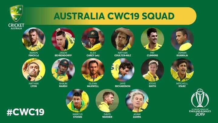 🏆 वर्ल्ड कप 2019: टीम का चयन 🏆 - AUSTRALIA CWC19 SQUAD CRICKET AUSTRALIA BE AARON FINCH ( c ) JASON BEHRENDORFF ALEX CAREY ( wk ) NATHAN COULTER - NILE PAT CUMMINS USMAN KHAWAJA Sony NATHAN LYON SHAUN MARSH GLENN MAXWELL RICHARES ON JHYE RICHARDSON SALE STEVE SMITH MITCHELL STARC ICC CRICKET WORLD CUP ENGLAND & WALES # CWC19 MARCUS STOINIS DAVID WARNER ADAM ZAMPA 2019 - ShareChat