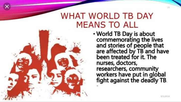 वर्ल्ड टीबी डे - WHAT WORLD TB DAY MEANS TO ALL • World TB Day is about commemorating the lives and stories of people that are affected by TB and have been treated for it . The nurses , doctors , researchers , community workers have put in global fight against the deadly TB . 310016 - ShareChat
