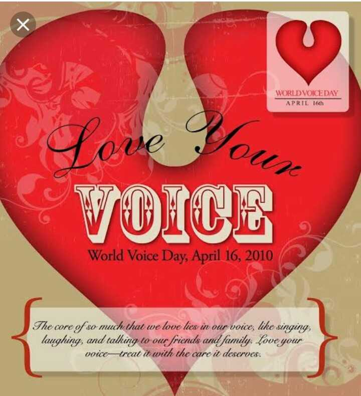 📢वर्ल्ड वॉइस डे - WORLD VOICE DAY APRIL 16th Our VOICE World Voice Day , April 16 , 2010 The core of so much that we love lies in our voice , like singing , laughing , and talking to our friends and family . Love your voice - treat it with the care it deserves . - ShareChat