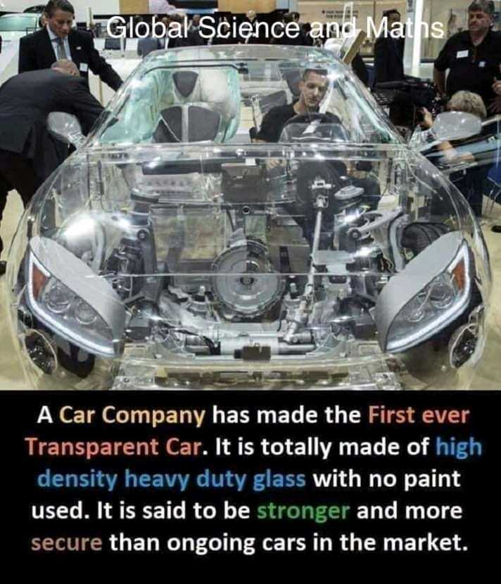 विज्ञान हमारे जीवन में - Global Science and Maths A Car Company has made the First ever Transparent Car . It is totally made of high density heavy duty glass with no paint used . It is said to be stronger and more secure than ongoing cars in the market . - ShareChat