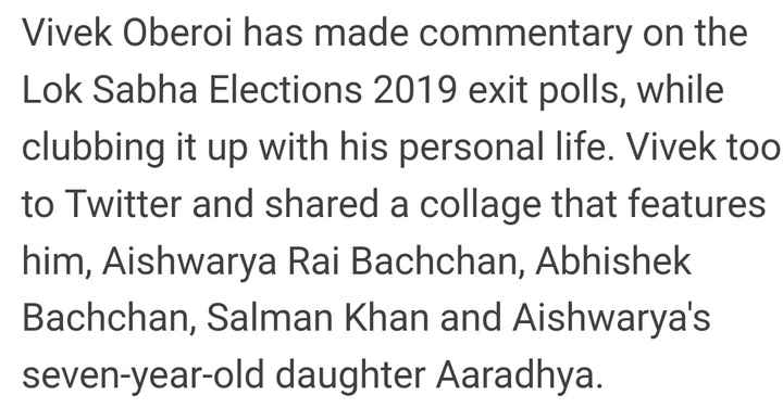 विवेक ओबेरॉय: ऐश्वर्या राय पर 'भद्दा ट्वीट' - Vivek Oberoi has made commentary on the Lok Sabha Elections 2019 exit polls , while clubbing it up with his personal life . Vivek too to Twitter and shared a collage that features him , Aishwarya Rai Bachchan , Abhishek Bachchan , Salman Khan and Aishwarya ' s seven - year - old daughter Aaradhya . - ShareChat
