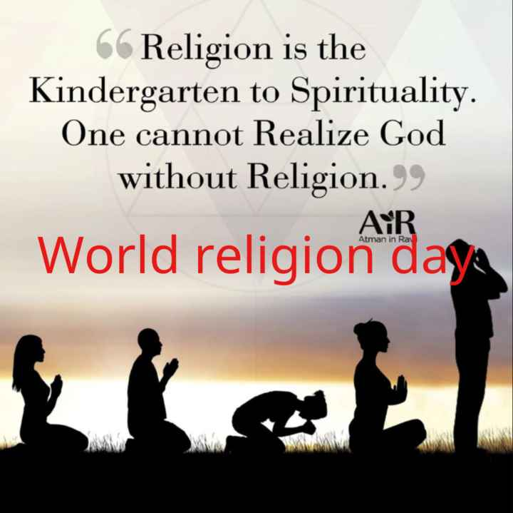 🙏विश्व धर्म दिवस🙏 - 6 Religion is the Kindergarten to Spirituality . One cannot Realize God without Religion . 99 Atman in Ra World religion daga - ShareChat