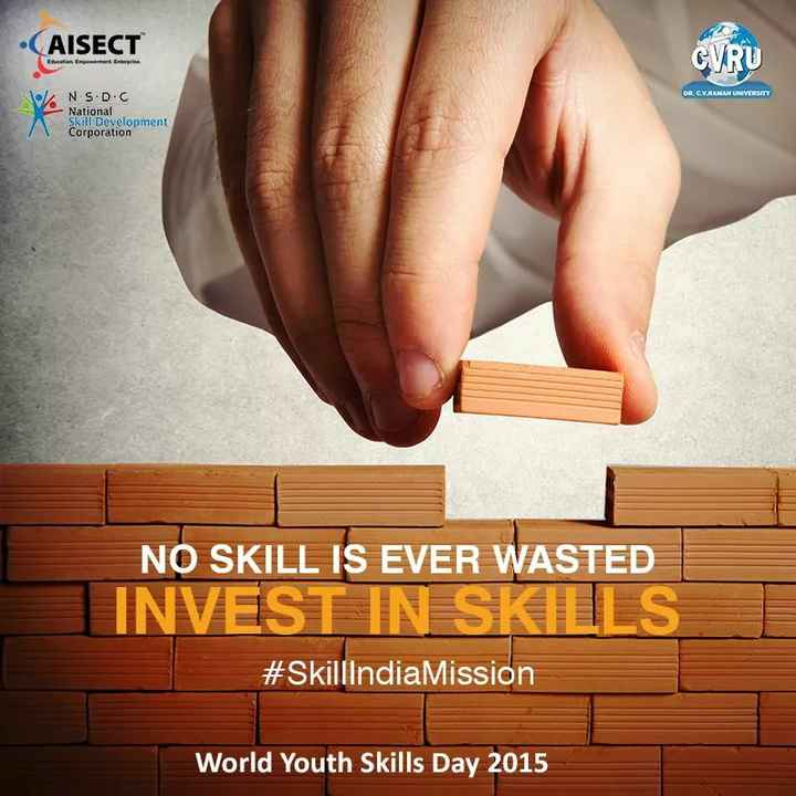 विश्व युवा कौशल दिवस - ( AISECT Education Empowerment Caterprise Joll NS . D . C DR . C . V . RAMAN UNIVERSITY e National Skill Development Corporation NO SKILL IS EVER WASTED INVEST IN SKILLS # SkillindiaMission World Youth Skills Day 2015 - ShareChat