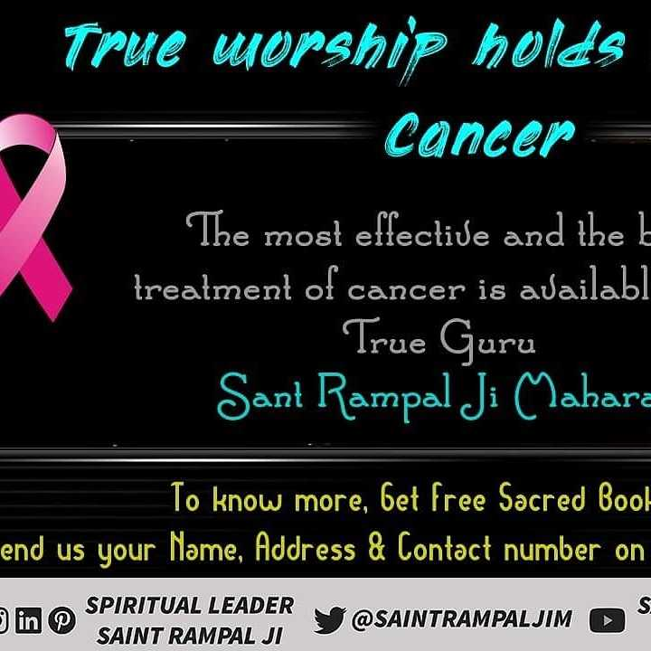 😍 वैलेंटाइन स्टेटस & शायरी - True worship holds Cancer = The most effective and the k treatment of cancer is availabl _ True Guru Sant Rampal Ji Mahara ahara To know more , bet free Sacred Book end us your Name , Address & Contact number on in SPIRITUAL LEADER SAINT RAMPAL JI Y @ SAINTRAMPALJIM S - ShareChat