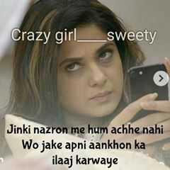 😛 व्यंग्य 😛 - Crazy girl _ sweety Jinki nazron me hum achhe nahi Wo jake apni aankhon ka ilaaj karwaye - ShareChat
