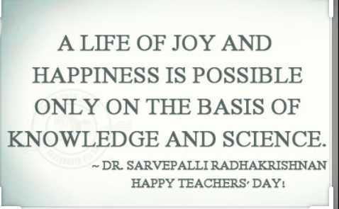 🌐 शिक्षक दिवस - A LIFE OF JOY AND HAPPINESS IS POSSIBLE ONLY ON THE BASIS OF KNOWLEDGE AND SCIENCE . DR . SARVEPALLI RADHAKRISHNAN HAPPY TEACHERS DAY ! - ShareChat