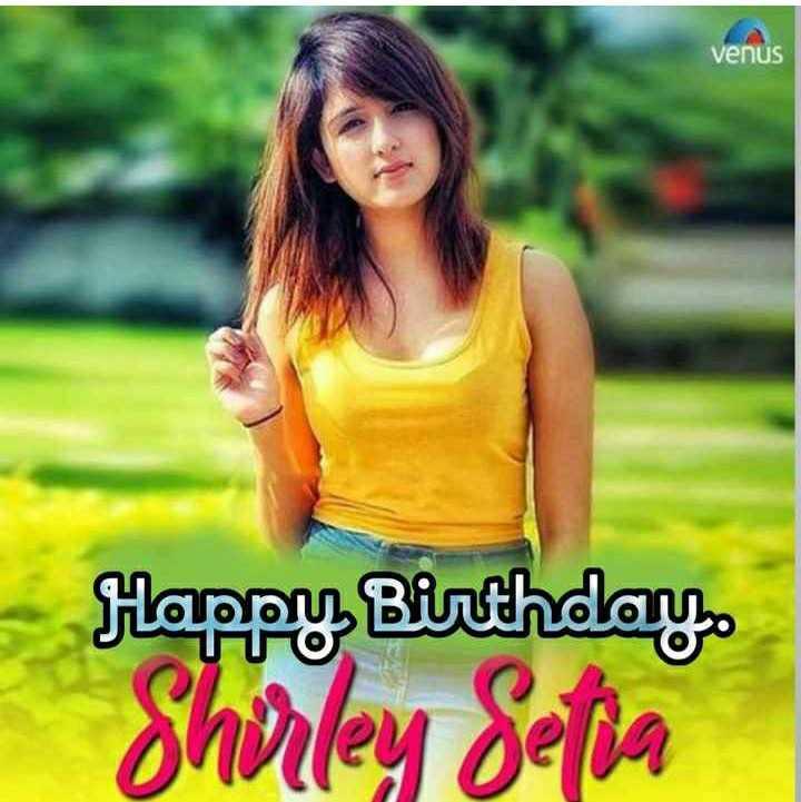 🎂शिर्ले सेटिया बर्थडे - venus Happy Birthday Shirley Setia - ShareChat
