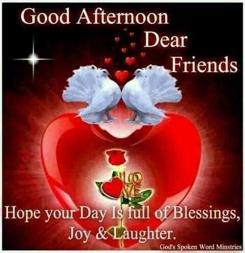 🍱शुभ दुपार - Good Afternoon * Dear Friends Hope your Day Is full of Blessings , Joy & Laughter . God ' s Spoken Word Minstries - ShareChat