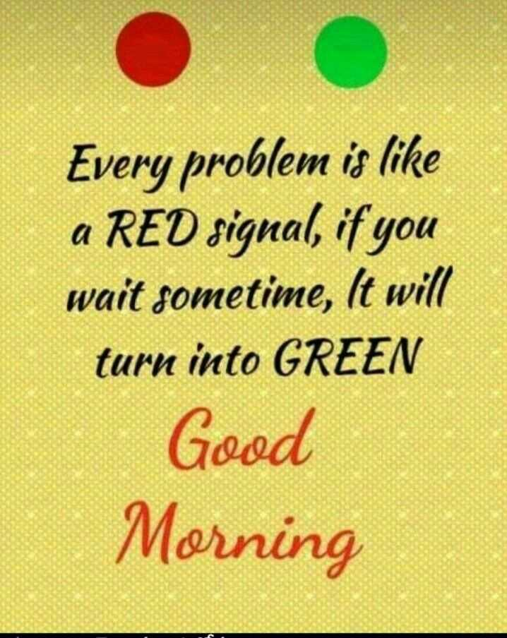 🌷शुभ बुधवार - Every problem is like a RED signal , if you wait sometime , It will turn into GREEN Good Morning - ShareChat