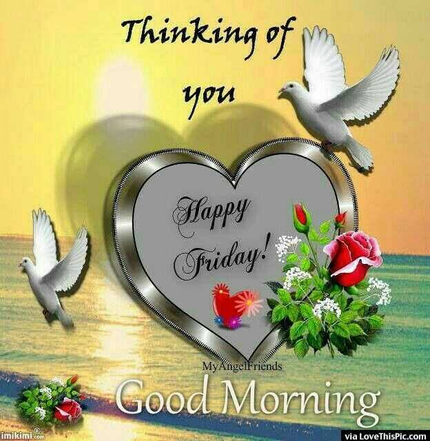 🌷शुभ शुक्रवार - Thinking of m you Happy Friday . MyAngelFriends Good Morning imikimi . com via LoveThisPic . com - ShareChat