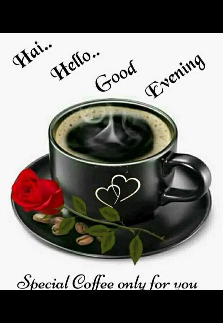 🌜 शुभ संध्या🙏 - Hai . . Hello . . Good Evening Special Coffee only for you - ShareChat
