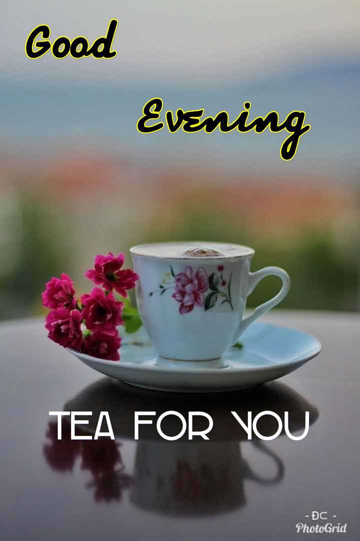 🌜शुभ संध्या - Good Evening TEA FOR YOU - ĐC - PhotoGrid - ShareChat