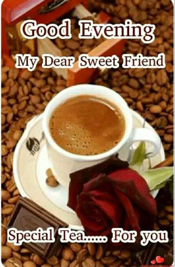🌜 शुभ संध्या🙏 - Good Evening My Dear Sweet Friend Special Tea . . . For you Baguio - ShareChat