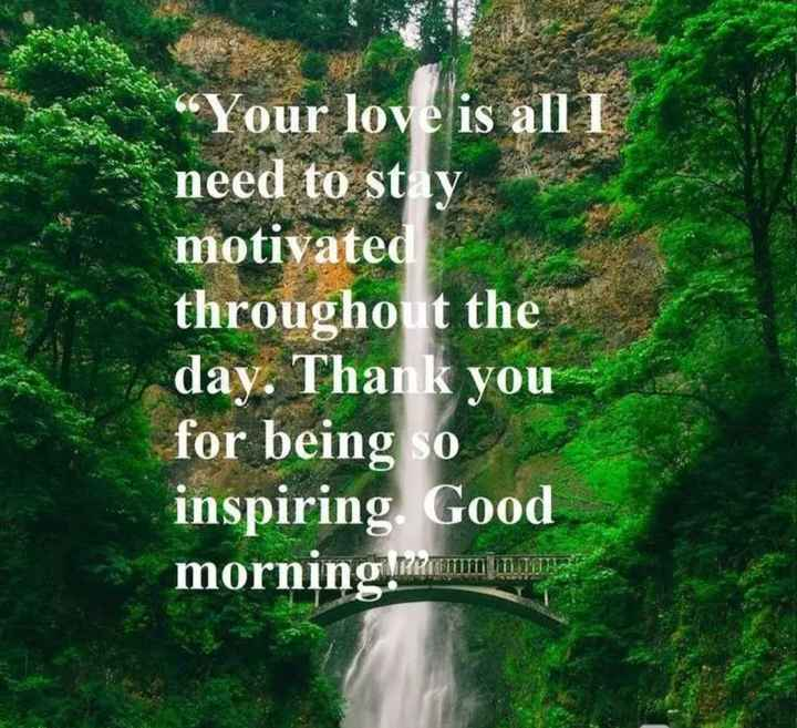 शुभ सकाळ..😊 - Your love is all I need to stay motivated throughout the day . Thank you for being so inspiring Good morning , membaca - ShareChat