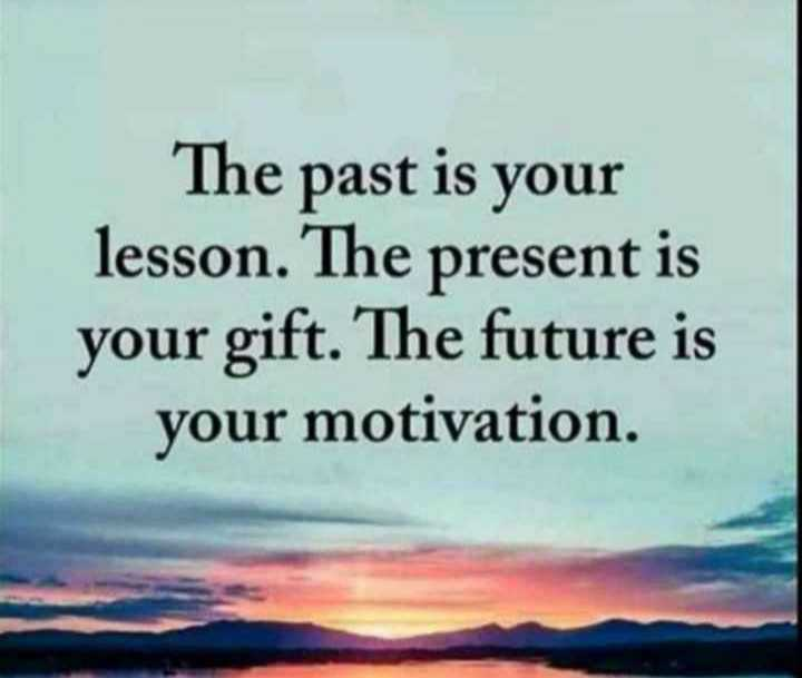 🖋 शेयरचैट Quotes - The past is your lesson . The present is your gift . The future is your motivation . - ShareChat