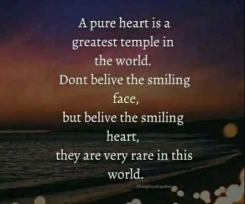 🖋 शेयरचैट Quotes - A pure heart is a greatest temple in the world . Dont belive the smiling face , but belive the smiling heart , they are very rare in this world . - ShareChat