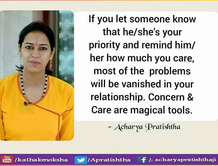 🖋 शेयरचैट Quotes - If you let someone know that he / she ' s your priority and remind him / her how much you care , most of the problems will be vanished in your relationship . Concern & Care are magical tools . - Acharya Pratishtha Tube / kathakmoksha Apratishtha fl : acharyapratishthaji - ShareChat