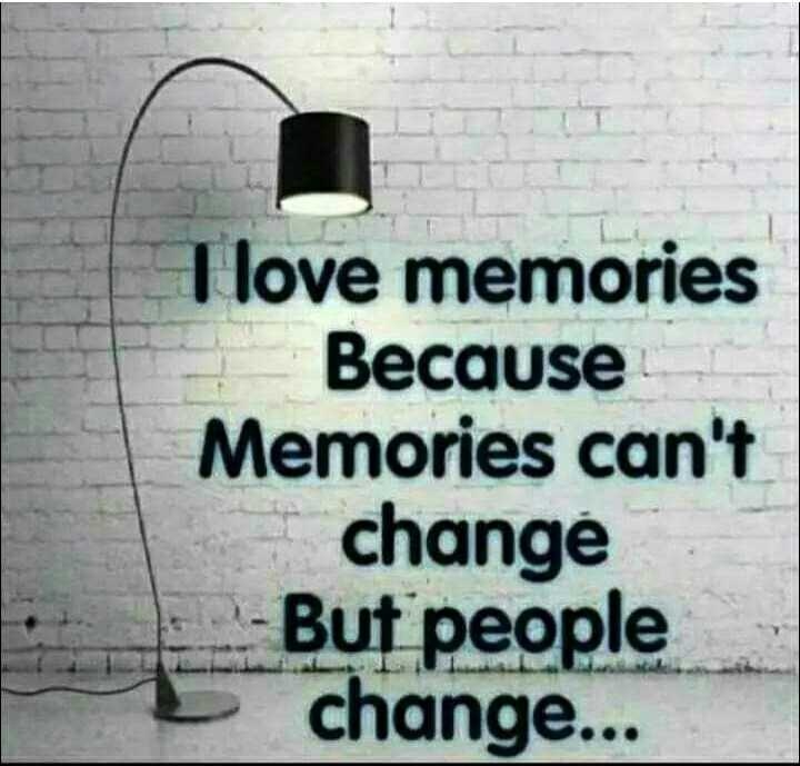 🖋 शेयरचैट Quotes - Tlove memories Because Memories can ' t change - But people change . . . - ShareChat