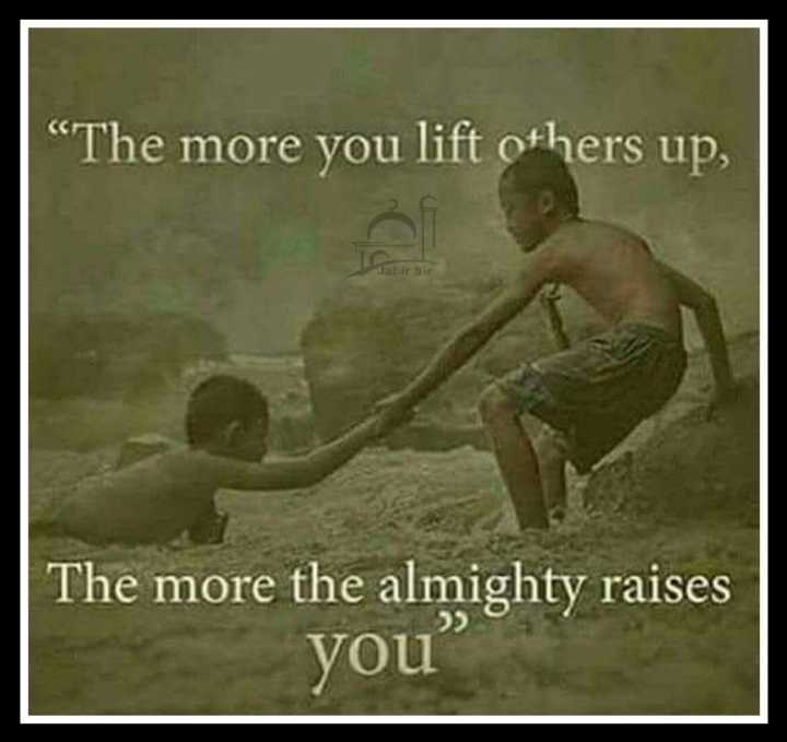 "🖋 शेयरचैट Quotes - "" The more you lift others up , albir Sir The more the almighty raises you - ShareChat"