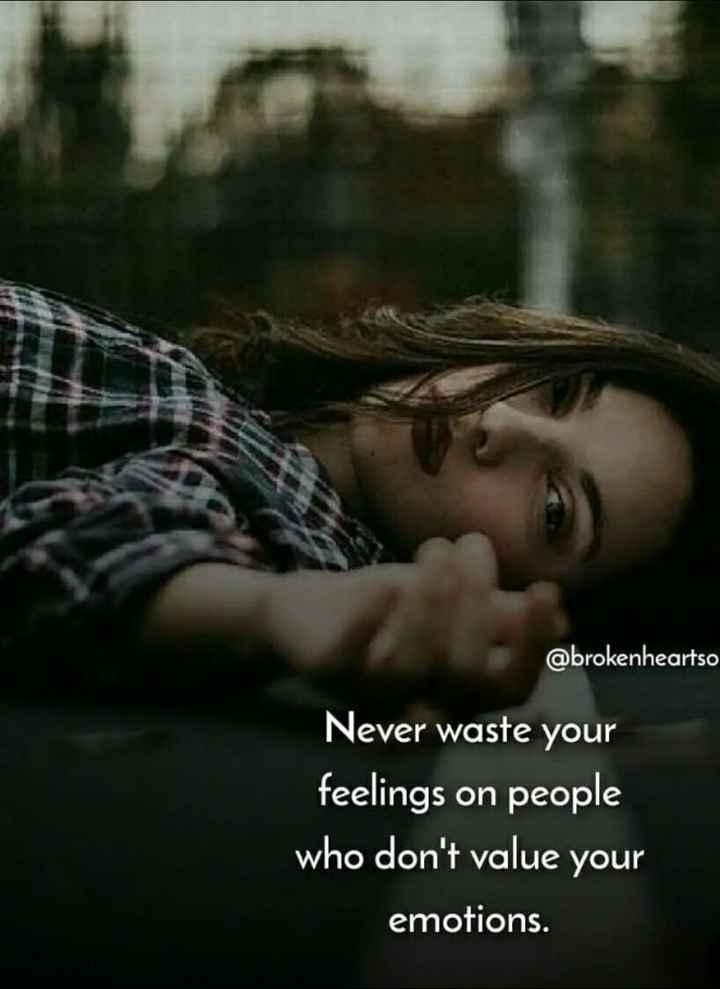 🖋 शेयरचैट Quotes - @ brokenheartso Never waste your feelings on people who don ' t value your emotions . - ShareChat
