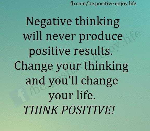 🖋 शेयरचैट Quotes - fb . com / be . positive . enjoy . life Negative thinking will never produce positive results . Change your thinking and you ' ll change your life . THINK POSITIVE ! - ShareChat
