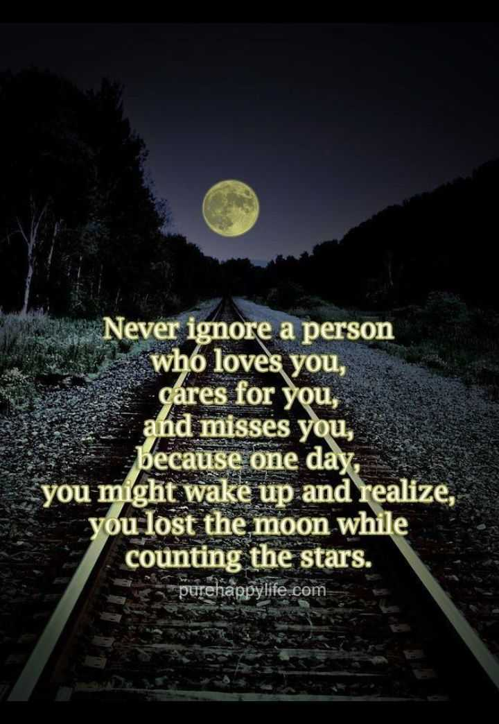 🖋 शेयरचैट Quotes - Never ignore a person e who loves you , cares for you , and misses you , because one day you might wake up and realize , you lost the moon while counting the stars . purehappylife . com - ShareChat