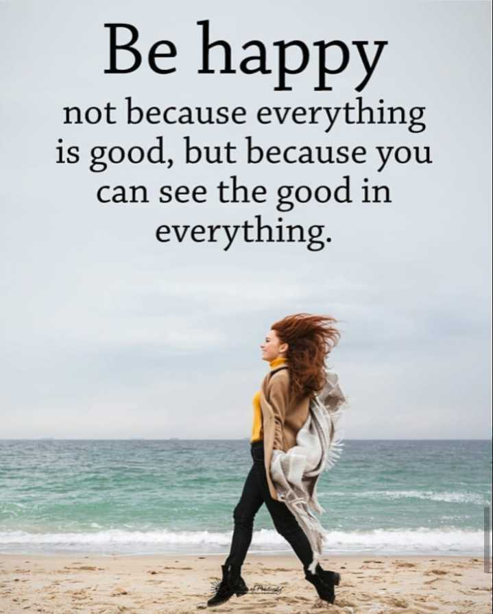 🖋 शेयरचैट Quotes - Be happy not because everything is good , but because you can see the good in everything . - ShareChat