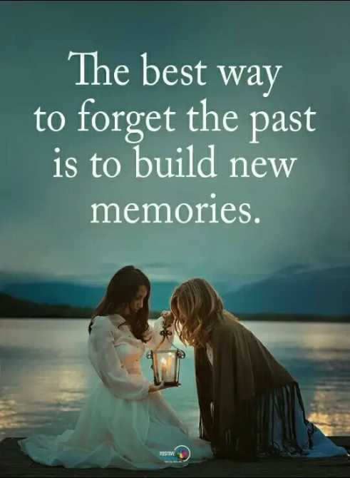 🖋 शेयरचैट Quotes - The best way to forget the past is to build new memories . - ShareChat