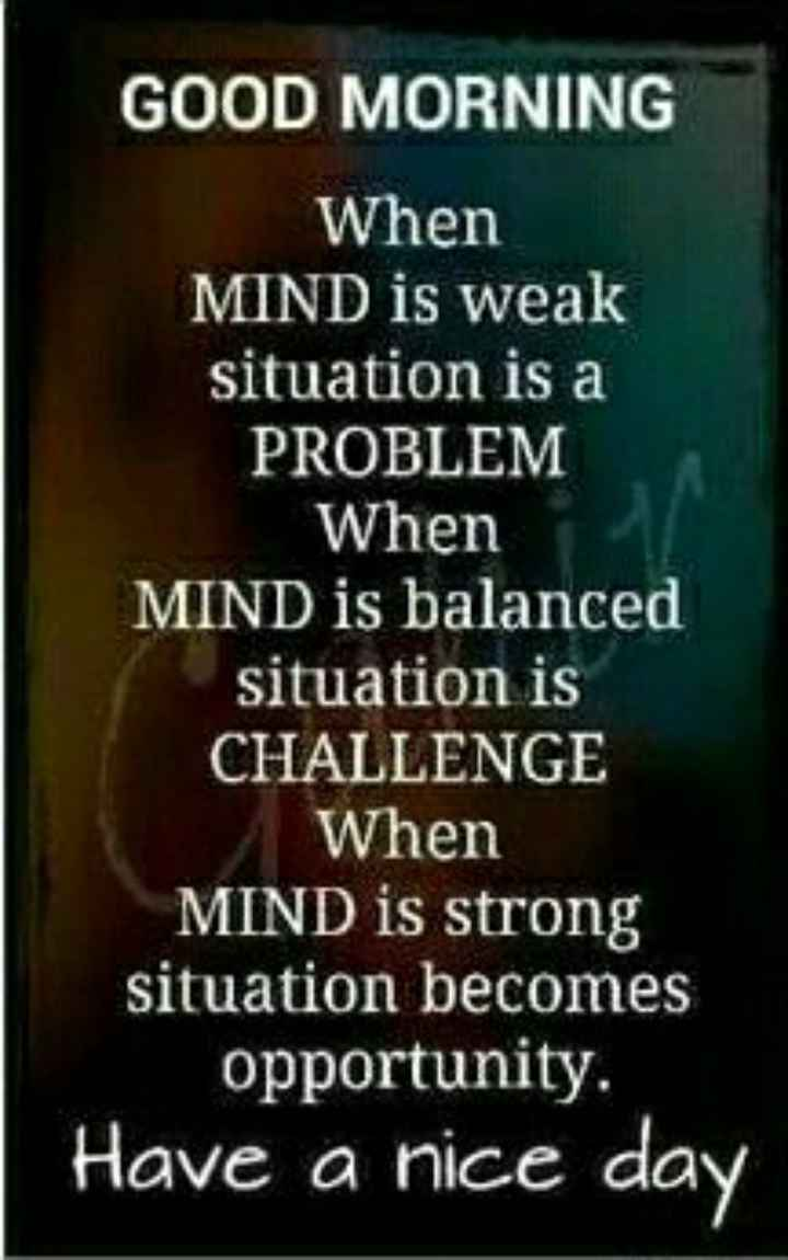 🖋 शेयरचैट Quotes - GOOD MORNING When MIND is weak situation is a PROBLEM When MIND is balanced situation is CHALLENGE When MIND is strong situation becomes opportunity . Have a nice day - ShareChat
