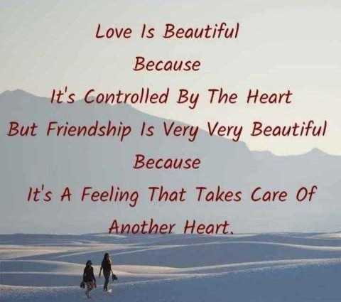 🖋 शेयरचैट Quotes - Love Is Beautiful Because It ' s Controlled By The Heart But Friendship Is Very Very Beautiful Because It ' s A Feeling That Takes Care Of Another Heart . - ShareChat