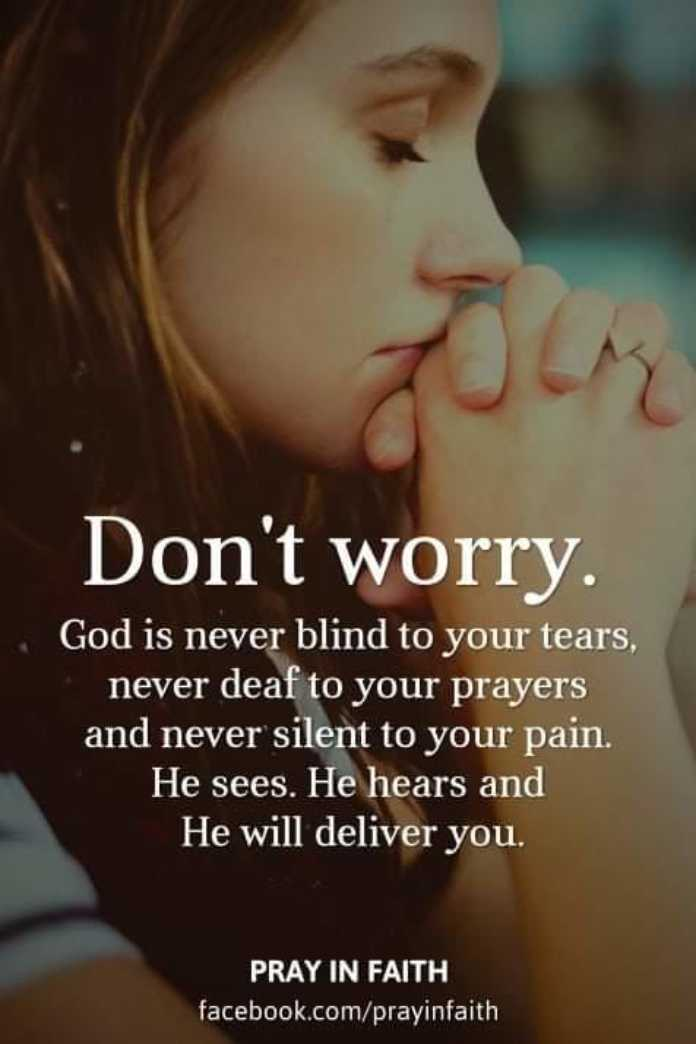 🖋 शेयरचैट Quotes - Don ' t worry . God is never blind to your tears , never deaf to your prayers and never silent to your pain . He sees . He hears and He will deliver you . PRAY IN FAITH facebook . com / prayinfaith - ShareChat