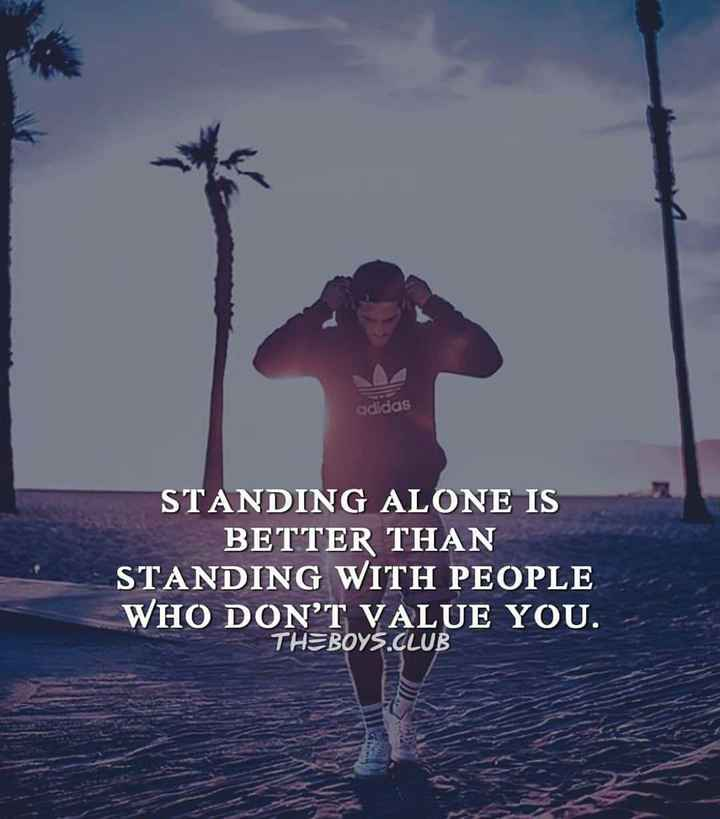 🖋 शेयरचैट Quotes - adidas STANDING ALONE IS BETTER THAN STANDING WITH PEOPLE WHO DON ' T VALUE YOU . THEBOYS . CLUB - ShareChat
