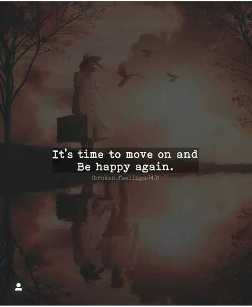 🖋 शेयरचैट Quotes - It ' s time to move on and Be happy again . ( broken . feelings . 143 ) - ShareChat
