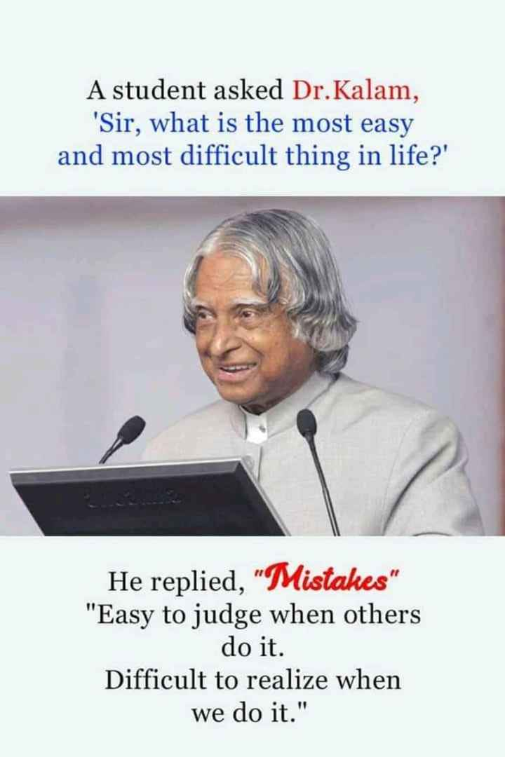 🖋 शेयरचैट Quotes - A student asked Dr . Kalam , ' Sir , what is the most easy and most difficult thing in life ? ' He replied , Mistakes Easy to judge when others do it . Difficult to realize when we do it . - ShareChat