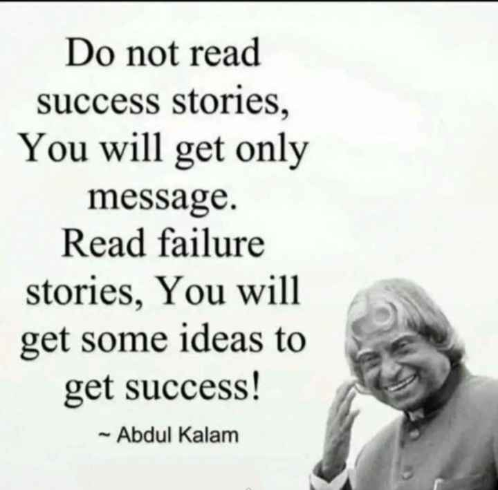 🖋 शेयरचैट Quotes - Do not read success stories , You will get only message . Read failure stories , You will get some ideas to get success ! - Abdul Kalam - ShareChat