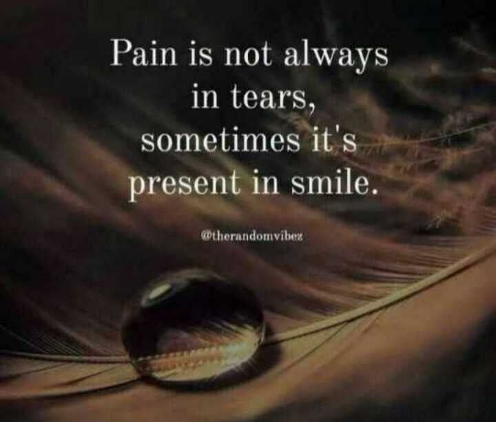 🖋 शेयरचैट Quotes - Pain is not always in tears , sometimes it ' s present in smile . therandomvibex - ShareChat