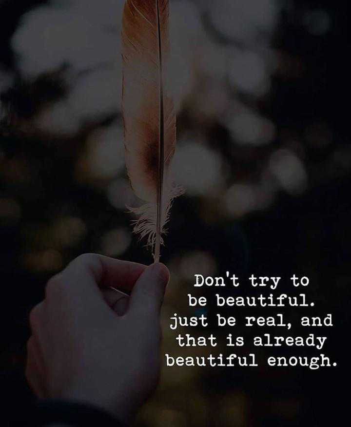 🖋 शेयरचैट Quotes - Don ' t try to be beautiful . just be real , and that is already beautiful enough . - ShareChat