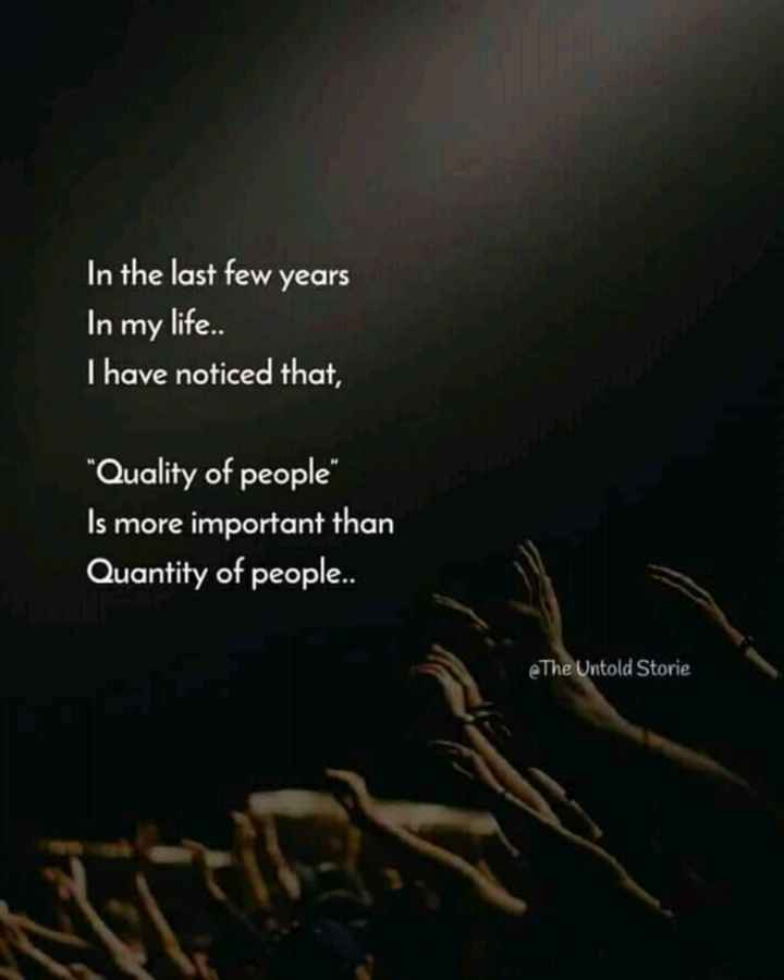 🖋 शेयरचैट Quotes - In the last few years In my life . . I have noticed that , Quality of people Is more important than Quantity of people . @ The Untold Storie - ShareChat