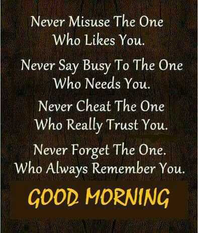 🖋 शेयरचैट Quotes - Never Misuse The One Who Likes You . Never Say Busy To The One Who Needs You . Never Cheat The One Who Really Trust You . Never Forget The One . Who Always Remember You . GOOD MORNING - ShareChat