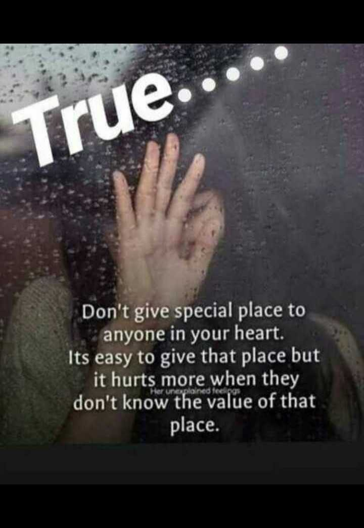 🖋 शेयरचैट Quotes - True . Don ' t give special place to anyone in your heart . Its easy to give that place but it hurts more when they don ' t know the value of that place . - ShareChat